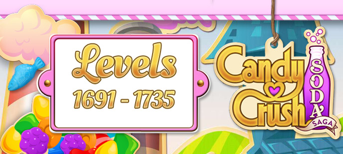 Candy Crush Soda Saga Levels 1691 to 1735 Guide