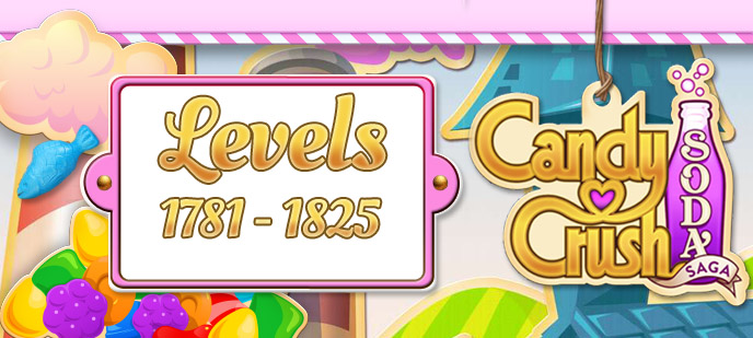 Candy Crush Soda Saga Levels 1781 to 1825 Guide