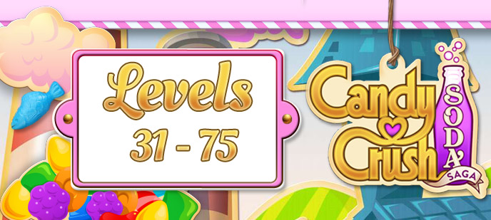 Candy Crush Soda Saga Levels 31 to 75 Guide
