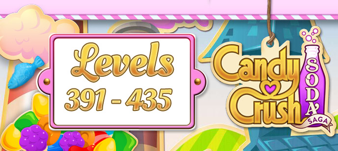 Candy Crush Soda Saga Levels 391 to 435 Guide