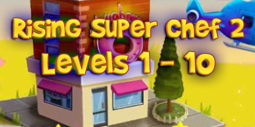 Rising Super Chef 2 – Level 1 – 10 Guide