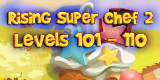 Rising Super Chef 2 – Level 101 – 110 Guide