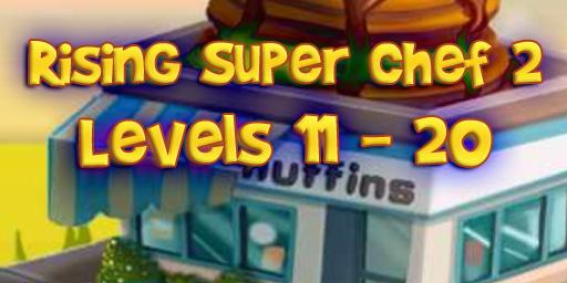 Rising Super Chef 2 – Level 11 – 20 Guide