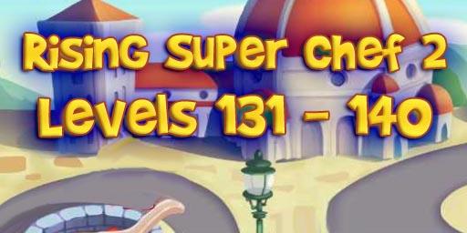 Rising Super Chef 2 – Level 131 – 140 Guide
