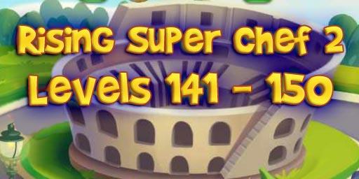 Rising Super Chef 2 – Level 141 – 150 Guide