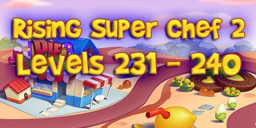 Rising Super Chef 2 – Level 231 – 240 Guide