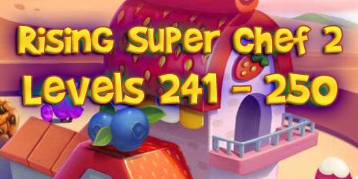 Rising Super Chef 2 – Level 241 – 250 Guide