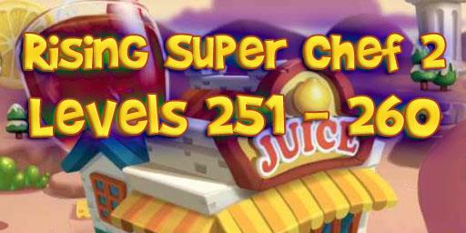 Rising Super Chef 2 – Level 251 – 260 Guide