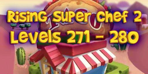 Rising Super Chef 2 – Level 271 – 280 Guide