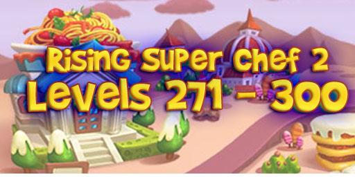 Rising Super Chef 2 – Level 271 – 300 Guide