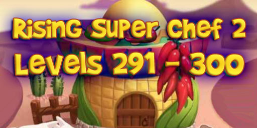 Rising Super Chef 2 – Level 291 – 300 Guide