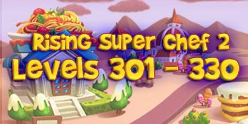 Rising Super Chef 2 – Level 301 – 330 Guide