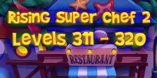 Rising Super Chef 2 – Level 311 – 320 Guide