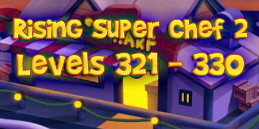 Rising Super Chef 2 – Level 321 – 330 Guide