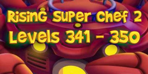 Rising Super Chef 2 – Level 341 – 350 Guide