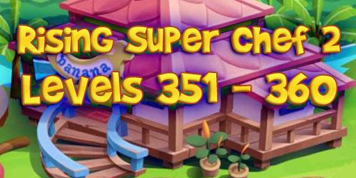 Rising Super Chef 2 – Level 351 – 360 Guide