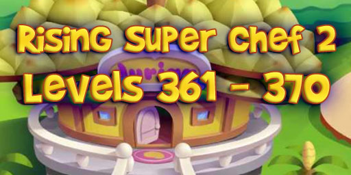 Rising Super Chef 2 – Level 361 – 370 Guide