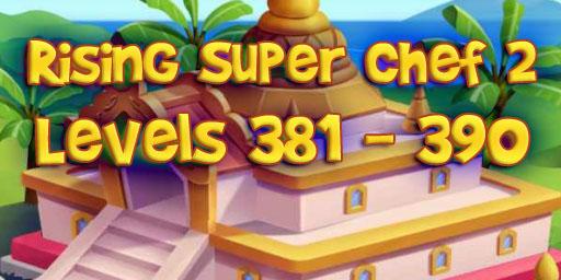 Rising Super Chef 2 – Level 381 – 390 Guide