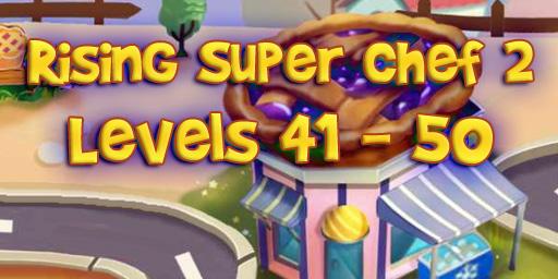 Rising Super Chef 2 – Level 41 – 50 Guide