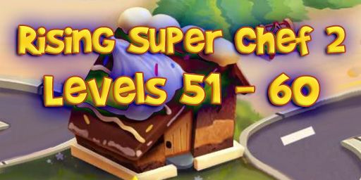 Rising Super Chef 2 – Level 51 – 60 Guide