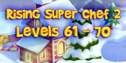 Rising Super Chef 2 – Level 61 – 70 Guide
