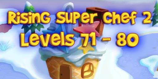Rising Super Chef 2 – Level 71 – 80 Guide