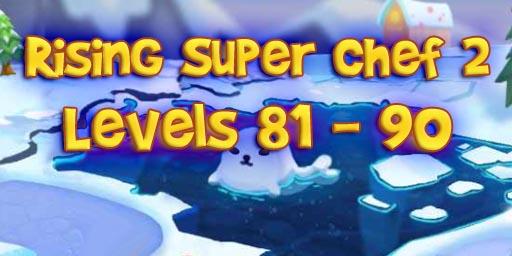Rising Super Chef 2 – Level 81 – 90 Guide