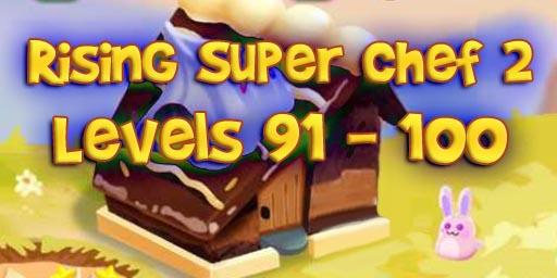 Rising Super Chef 2 – Level 91 – 100 Guide