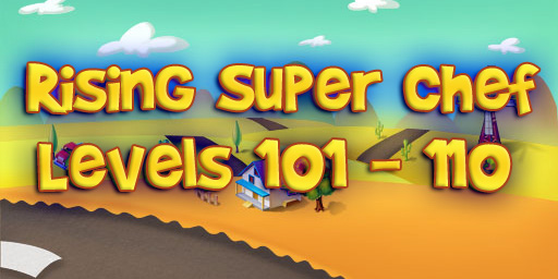 Rising Super Chef – Level 101 – 110 Guide