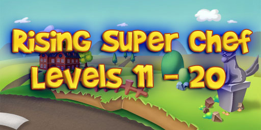 Rising Super Chef – Level 11 – 20 Guide