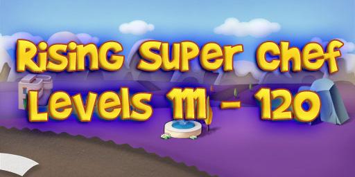 Rising Super Chef – Level 111 – 120 Guide