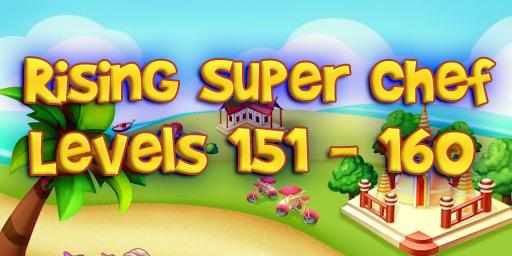 Rising Super Chef – Level 151 – 160 Guide