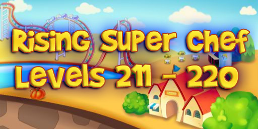Rising Super Chef – Level 211 – 220 Guide