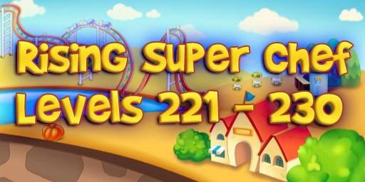 Rising Super Chef – Level 221 – 230 Guide