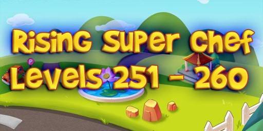 Rising Super Chef – Level 251 – 260 Guide