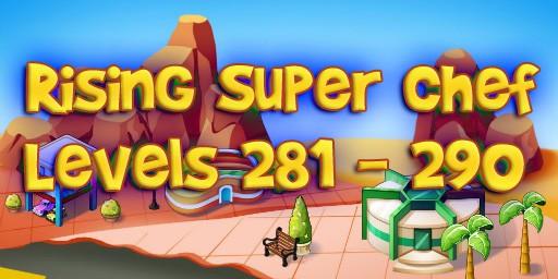 Rising Super Chef – Level 281 – 290 Guide