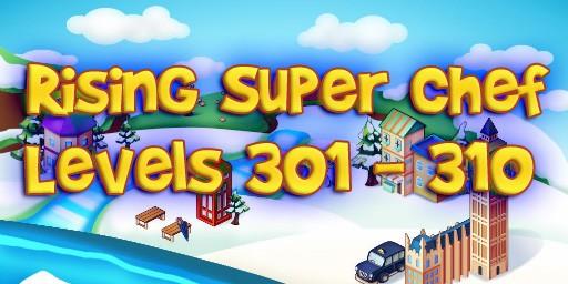 Rising Super Chef – Level 301 – 310 Guide