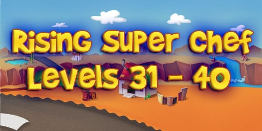 Rising Super Chef – Level 31 – 40 Guide