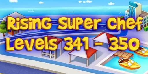 Rising Super Chef – Level 341 – 350 Guide