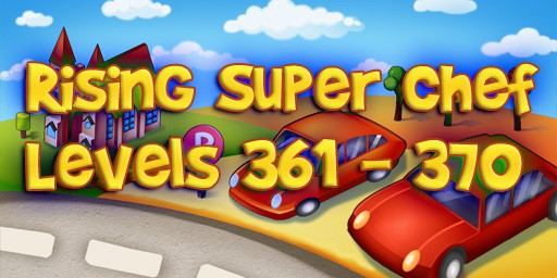Rising Super Chef – Level 361 – 370 Guide