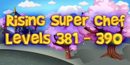 Rising Super Chef – Level 381 – 390 Guide