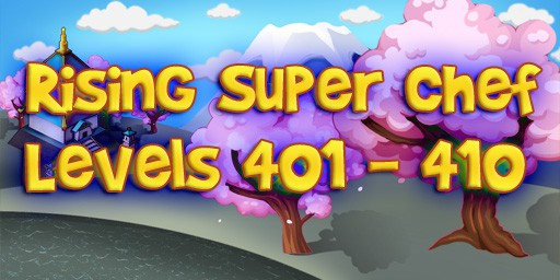 Rising Super Chef – Level 401 – 410 Guide