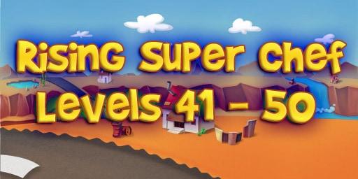 Rising Super Chef – Level 41 – 50 Guide