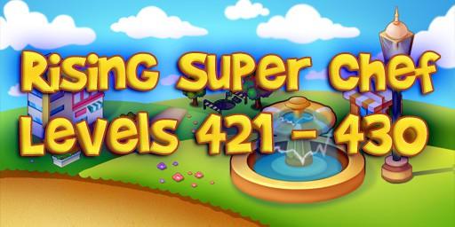 Rising Super Chef – Level 421 – 430 Guide