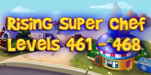 Rising Super Chef – Level 461 – 468 Guide