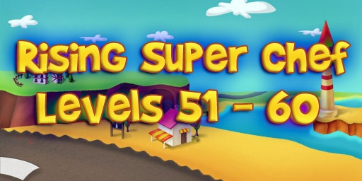 Rising Super Chef – Level 51 – 60 Guide