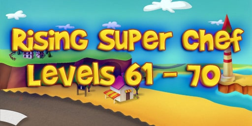 Rising Super Chef – Level 61 – 70 Guide