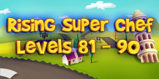Rising Super Chef – Level 81 – 90 Guide