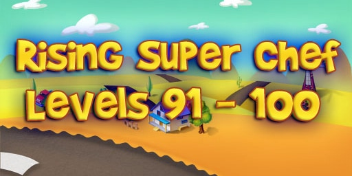 Rising Super Chef – Level 91 – 100 Guide