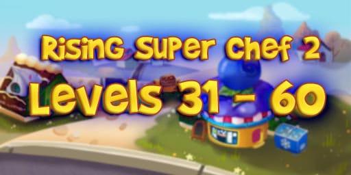 Rising Super Chef 2 Level 31-60 Guide